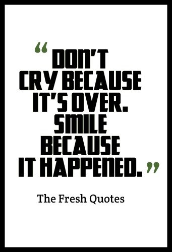 DonT-Cry-Because-ItS-Over.-Smile-Because-It-Happened.